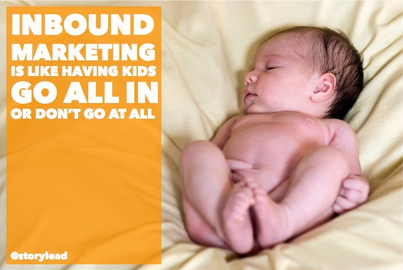 Inbound marketing - go all in or dont go at all @storylead